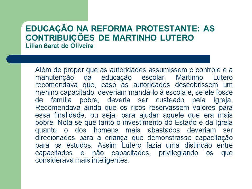 EDUCAÇÃO NA REFORMA PROTESTANTE: AS CONTRIBUIÇÕES DE MARTINHO LUTERO Lílian Sarat de Oliveira Além de propor que as autoridades assumissem o controle