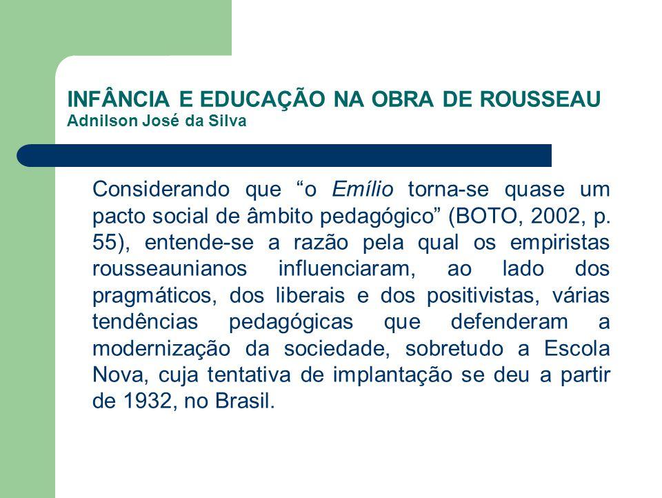 INFÂNCIA E EDUCAÇÃO NA OBRA DE ROUSSEAU Adnilson José da Silva Considerando que o Emílio torna-se quase um pacto social de âmbito pedagógico (BOTO, 20
