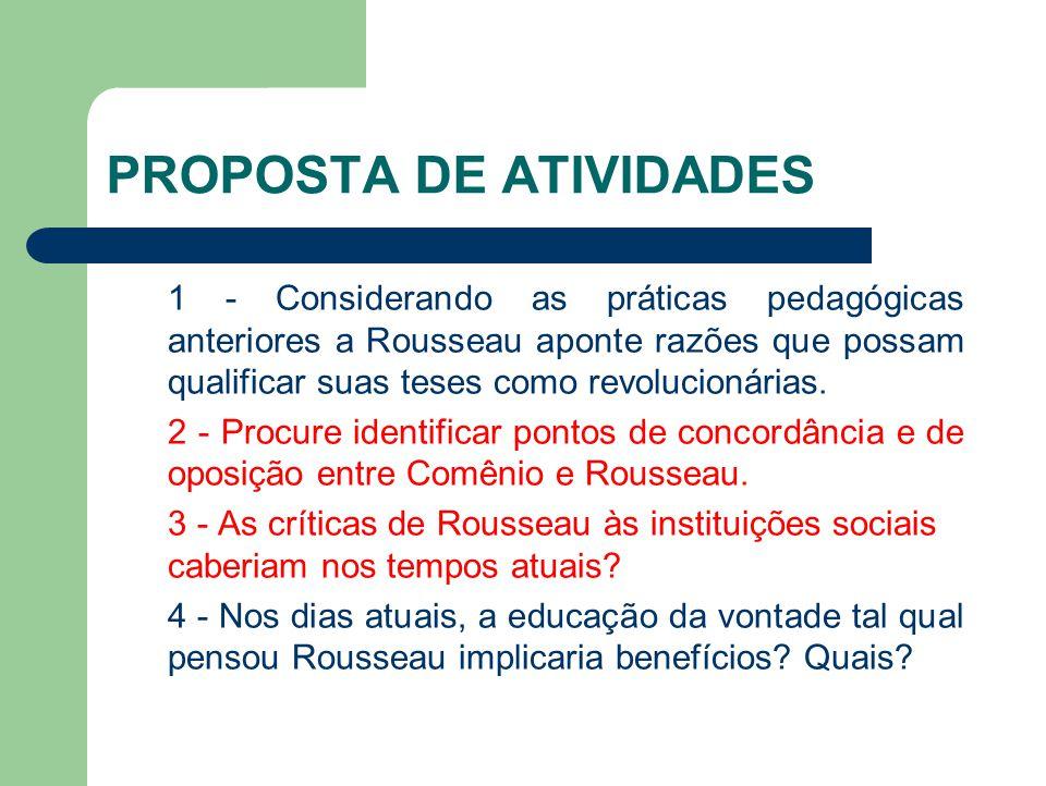 PROPOSTA DE ATIVIDADES 1 - Considerando as práticas pedagógicas anteriores a Rousseau aponte razões que possam qualificar suas teses como revolucionár