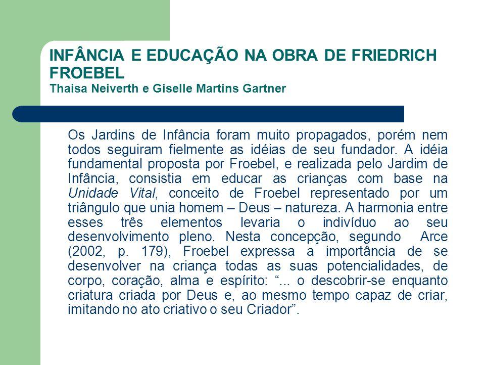 INFÂNCIA E EDUCAÇÃO NA OBRA DE FRIEDRICH FROEBEL Thaisa Neiverth e Giselle Martins Gartner Os Jardins de Infância foram muito propagados, porém nem to
