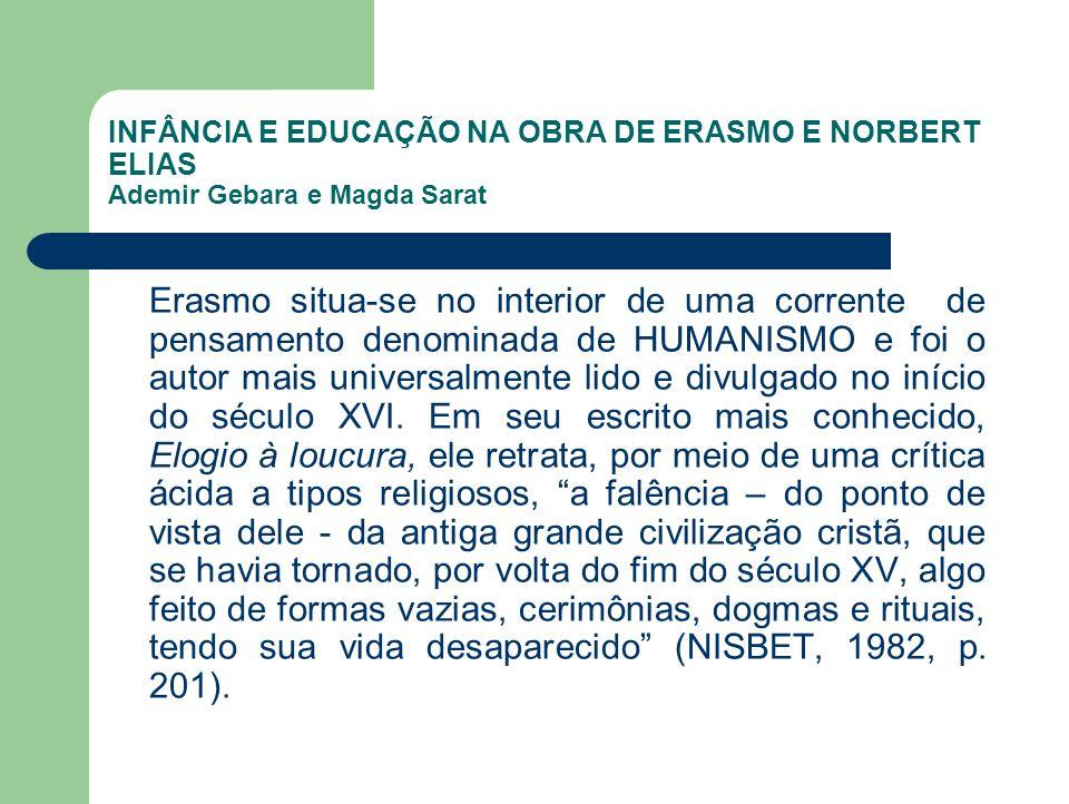 INFÂNCIA E EDUCAÇÃO NA OBRA DE ERASMO E NORBERT ELIAS Ademir Gebara e Magda Sarat Erasmo situa-se no interior de uma corrente de pensamento denominada