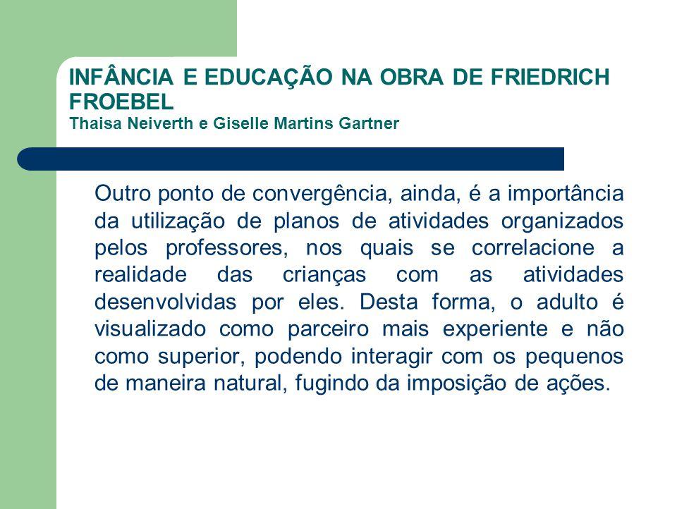 INFÂNCIA E EDUCAÇÃO NA OBRA DE FRIEDRICH FROEBEL Thaisa Neiverth e Giselle Martins Gartner Outro ponto de convergência, ainda, é a importância da util