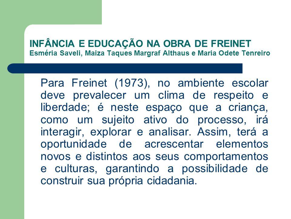 INFÂNCIA E EDUCAÇÃO NA OBRA DE FREINET Esméria Saveli, Maiza Taques Margraf Althaus e Maria Odete Tenreiro Para Freinet (1973), no ambiente escolar de