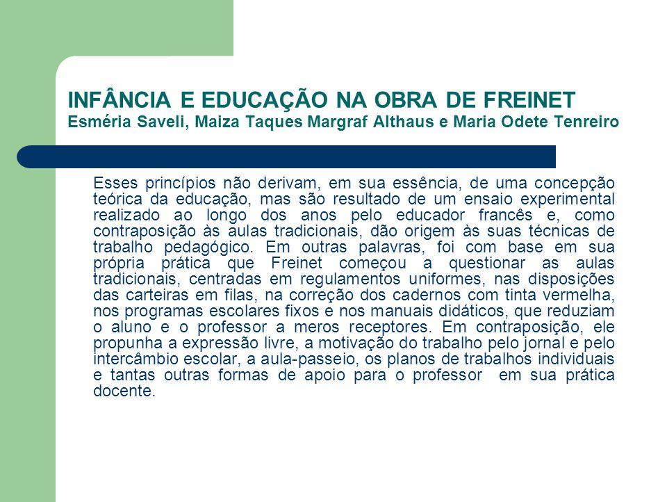INFÂNCIA E EDUCAÇÃO NA OBRA DE FREINET Esméria Saveli, Maiza Taques Margraf Althaus e Maria Odete Tenreiro Esses princípios não derivam, em sua essênc