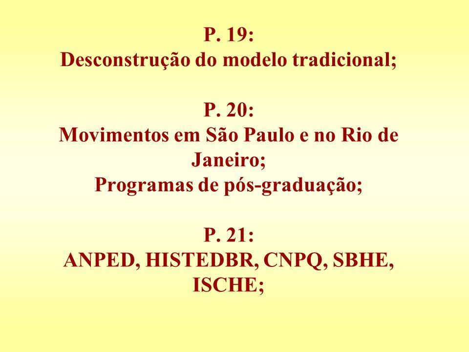 P. 19: Desconstrução do modelo tradicional; P. 20: Movimentos em São Paulo e no Rio de Janeiro; Programas de pós-graduação; P. 21: ANPED, HISTEDBR, CN