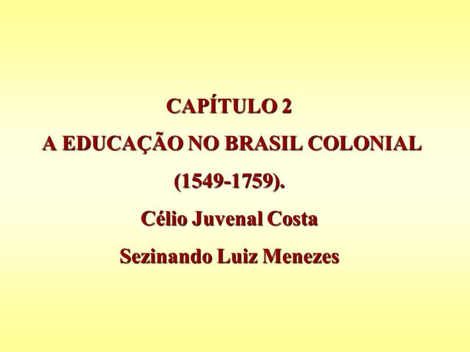 CAPÍTULO 2 A EDUCAÇÃO NO BRASIL COLONIAL (1549-1759). Célio Juvenal Costa Sezinando Luiz Menezes