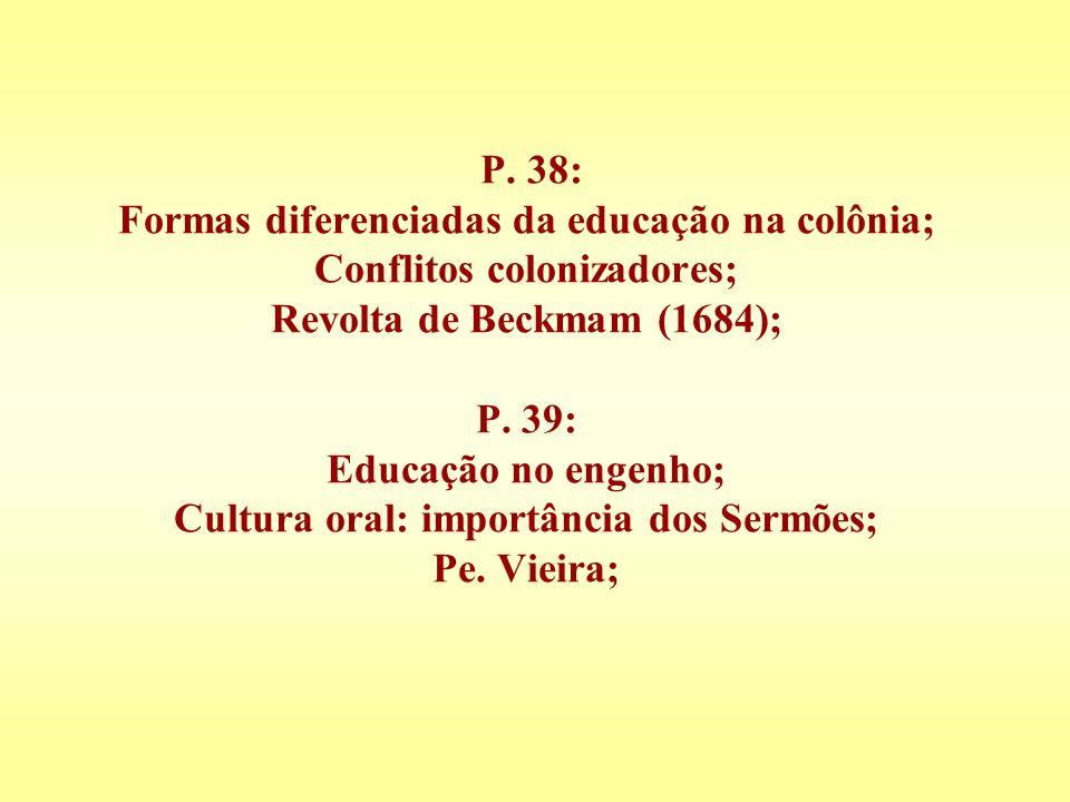 P. 38: Formas diferenciadas da educação na colônia; Conflitos colonizadores; Revolta de Beckmam (1684); P. 39: Educação no engenho; Cultura oral: impo