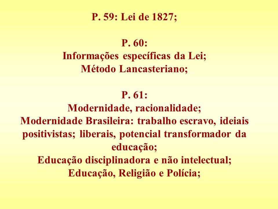 P. 59: Lei de 1827; P. 60: Informações específicas da Lei; Método Lancasteriano; P. 61: Modernidade, racionalidade; Modernidade Brasileira: trabalho e