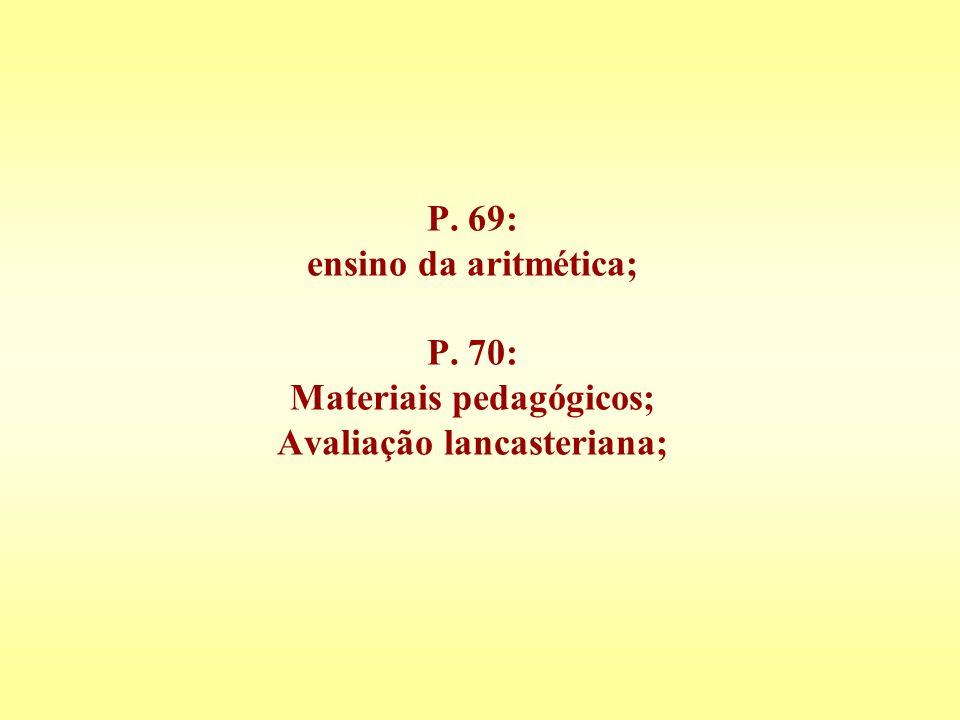 P. 69: ensino da aritmética; P. 70: Materiais pedagógicos; Avaliação lancasteriana;