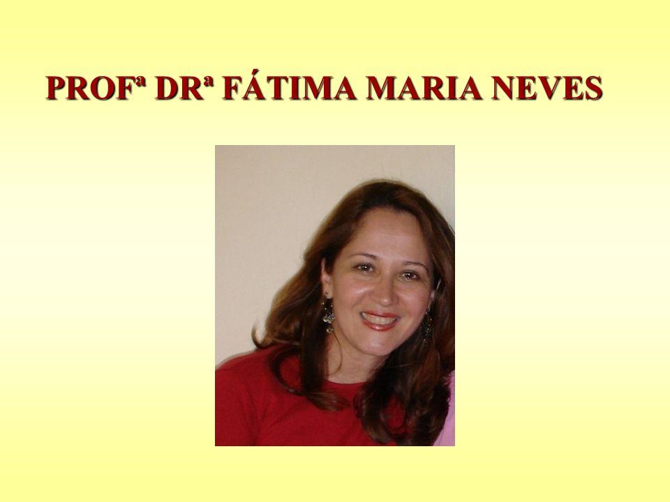 PROFª DRª FÁTIMA MARIA NEVES