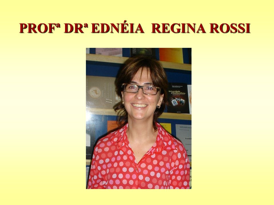 PROFª DRª EDNÉIA REGINA ROSSI