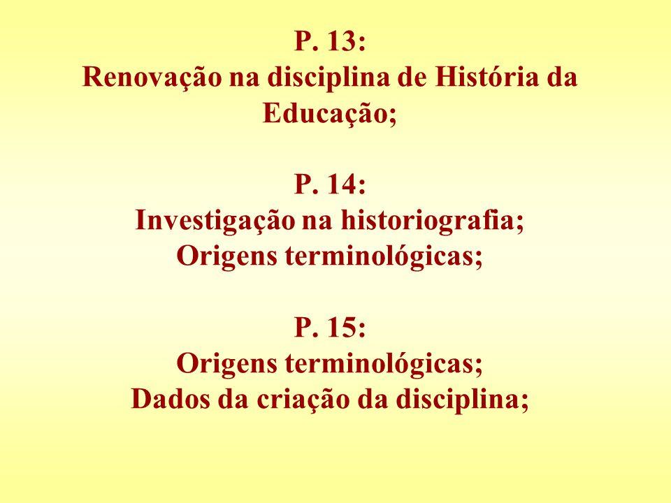 P. 13: Renovação na disciplina de História da Educação; P. 14: Investigação na historiografia; Origens terminológicas; P. 15: Origens terminológicas;