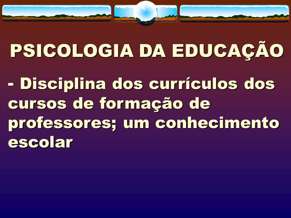 Qual a contribuição da Psicologia da Educação na formação de professores.
