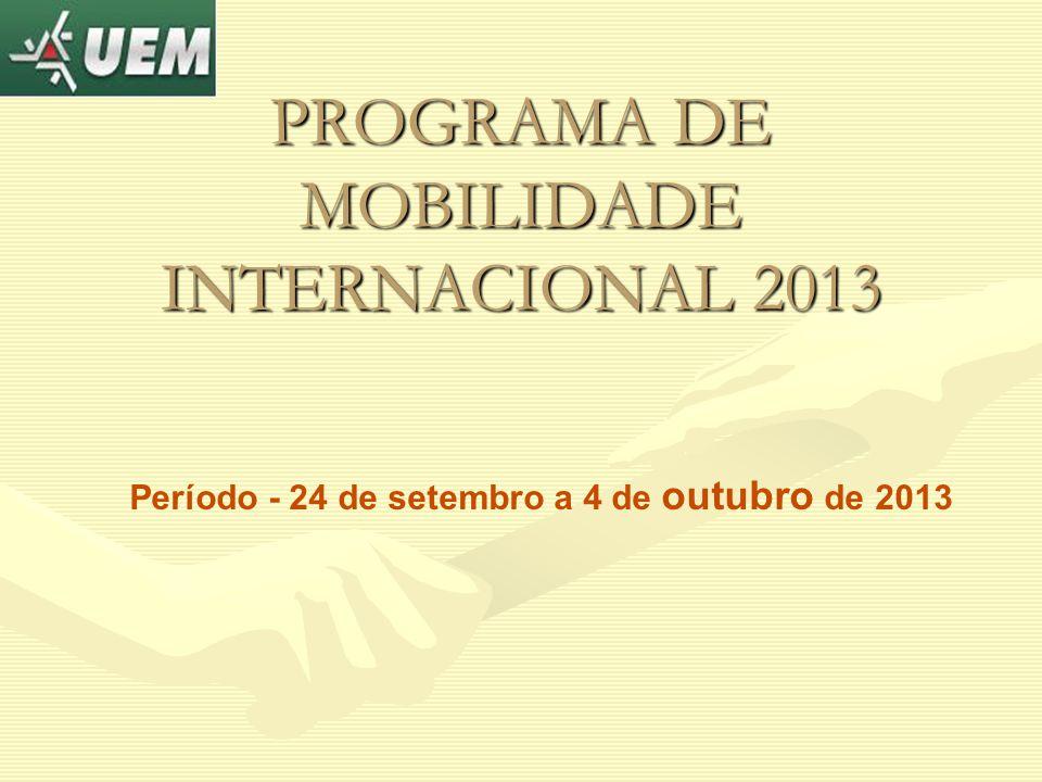 PROGRAMA DE MOBILIDADE INTERNACIONAL 2013 Período - 24 de setembro a 4 de outubro de 2013
