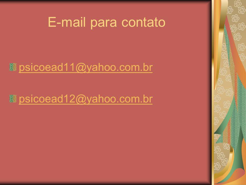 E-mail para contato psicoead11@yahoo.com.br psicoead12@yahoo.com.br