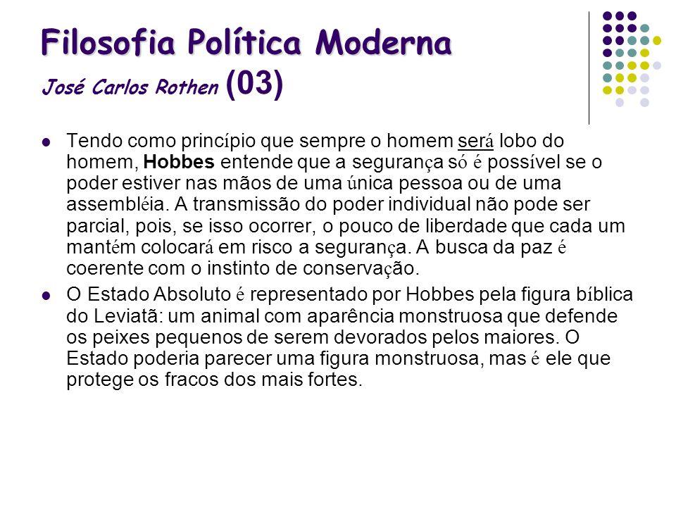 Filosofia Política Moderna Filosofia Política Moderna José Carlos Rothen (03) Tendo como princ í pio que sempre o homem ser á lobo do homem, Hobbes en