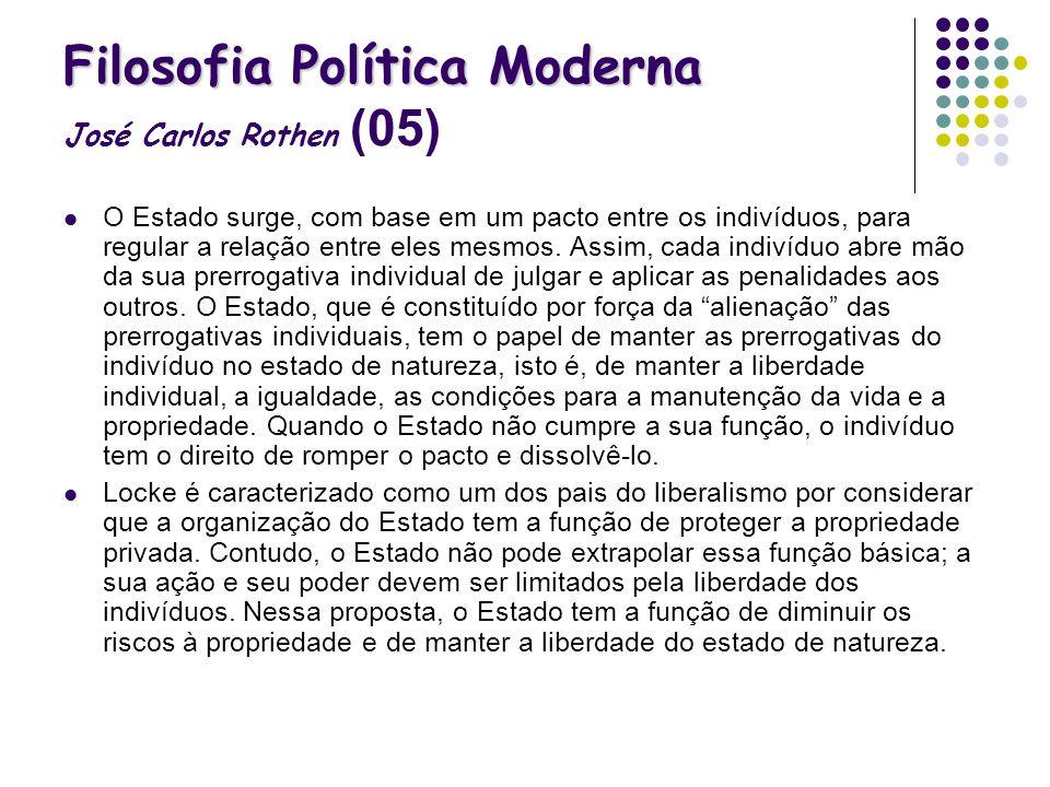 Filosofia Política Moderna Filosofia Política Moderna José Carlos Rothen (05) O Estado surge, com base em um pacto entre os indivíduos, para regular a