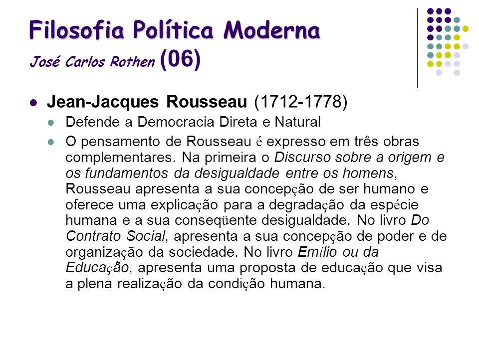 Filosofia Política Moderna Filosofia Política Moderna José Carlos Rothen (06) Jean-Jacques Rousseau (1712-1778) Defende a Democracia Direta e Natural