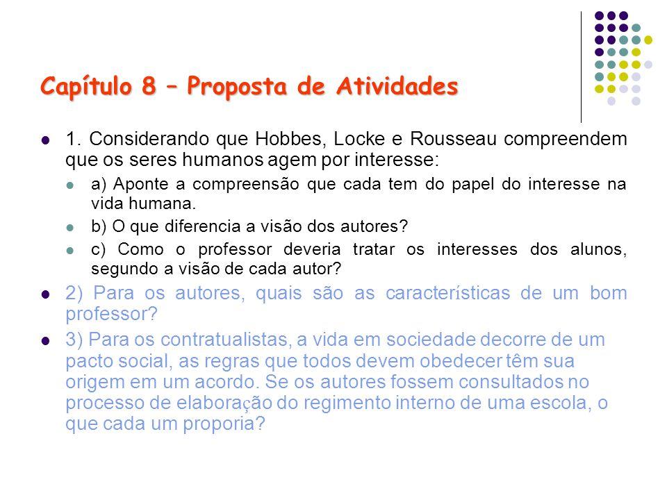 Capítulo 8 – Proposta de Atividades 1. Considerando que Hobbes, Locke e Rousseau compreendem que os seres humanos agem por interesse: a) Aponte a comp