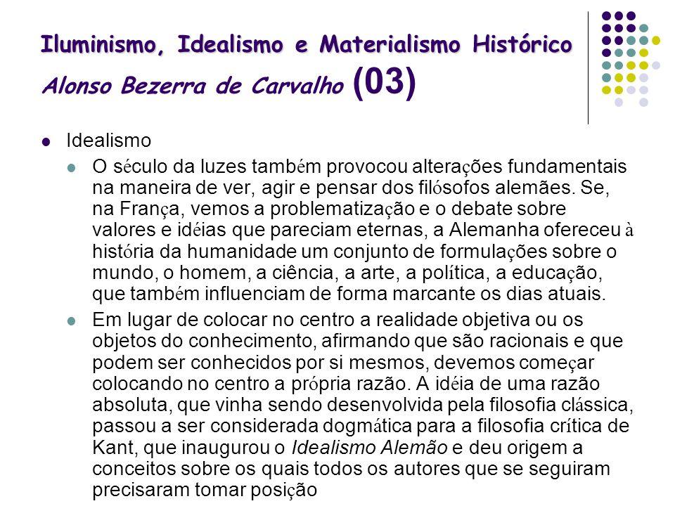 Iluminismo, Idealismo e Materialismo Histórico Iluminismo, Idealismo e Materialismo Histórico Alonso Bezerra de Carvalho (03) Idealismo O s é culo da