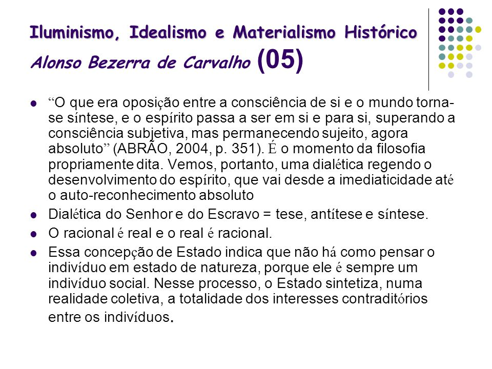 Iluminismo, Idealismo e Materialismo Histórico Iluminismo, Idealismo e Materialismo Histórico Alonso Bezerra de Carvalho (05) O que era oposi ç ão ent