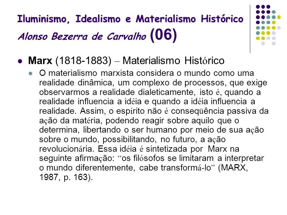 Iluminismo, Idealismo e Materialismo Histórico Iluminismo, Idealismo e Materialismo Histórico Alonso Bezerra de Carvalho (06) Marx (1818-1883) – Mater