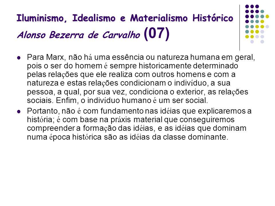 Iluminismo, Idealismo e Materialismo Histórico Iluminismo, Idealismo e Materialismo Histórico Alonso Bezerra de Carvalho (07) Para Marx, não h á uma e