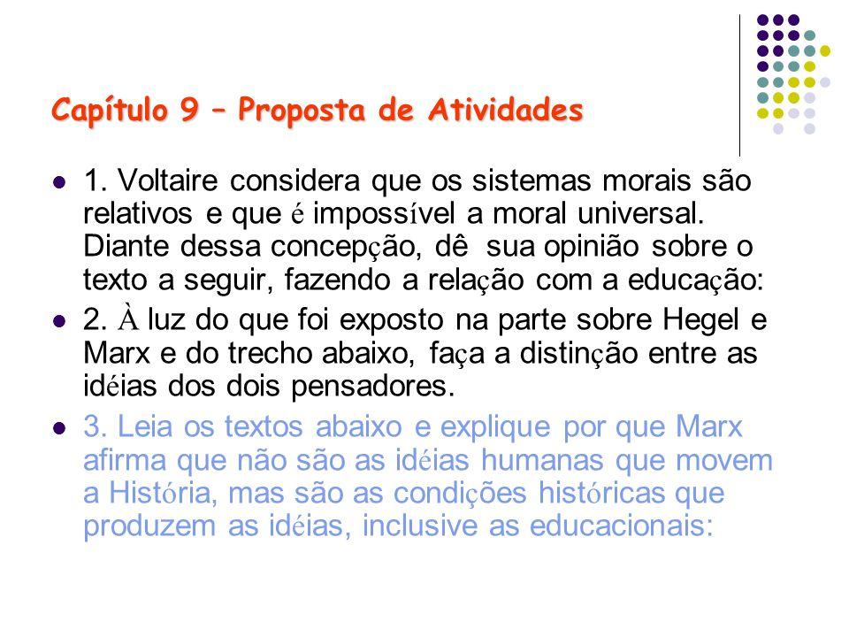 Capítulo 9 – Proposta de Atividades 1. Voltaire considera que os sistemas morais são relativos e que é imposs í vel a moral universal. Diante dessa co
