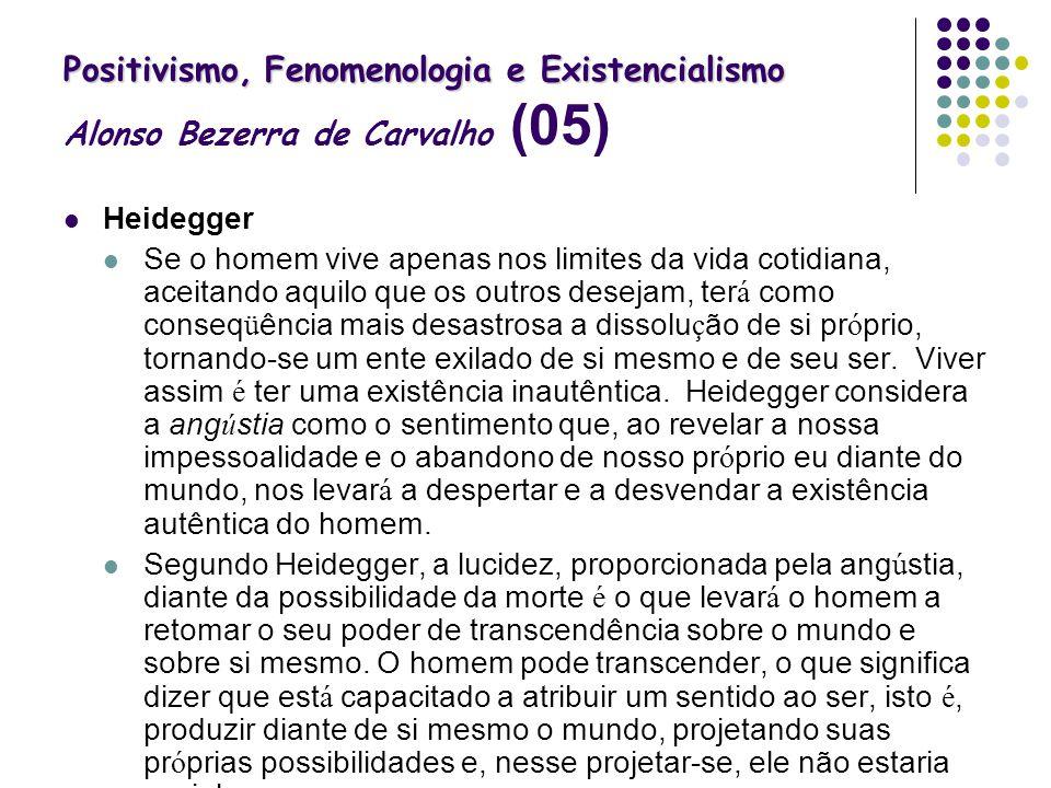 Positivismo, Fenomenologia e Existencialismo Positivismo, Fenomenologia e Existencialismo Alonso Bezerra de Carvalho (05) Heidegger Se o homem vive ap