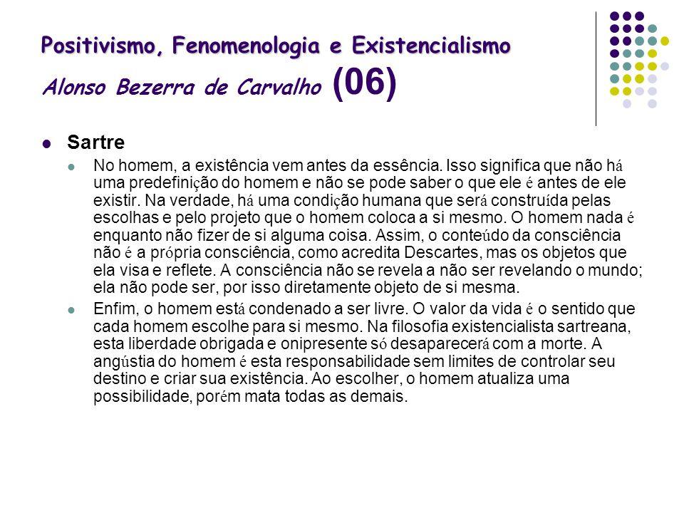 Positivismo, Fenomenologia e Existencialismo Positivismo, Fenomenologia e Existencialismo Alonso Bezerra de Carvalho (06) Sartre No homem, a existênci