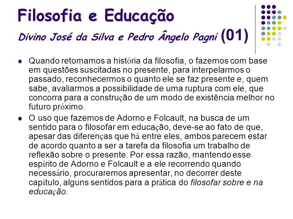 Filosofia e Educação Filosofia e Educação Divino José da Silva e Pedro Ângelo Pagni (01) Quando retomamos a hist ó ria da filosofia, o fazemos com bas