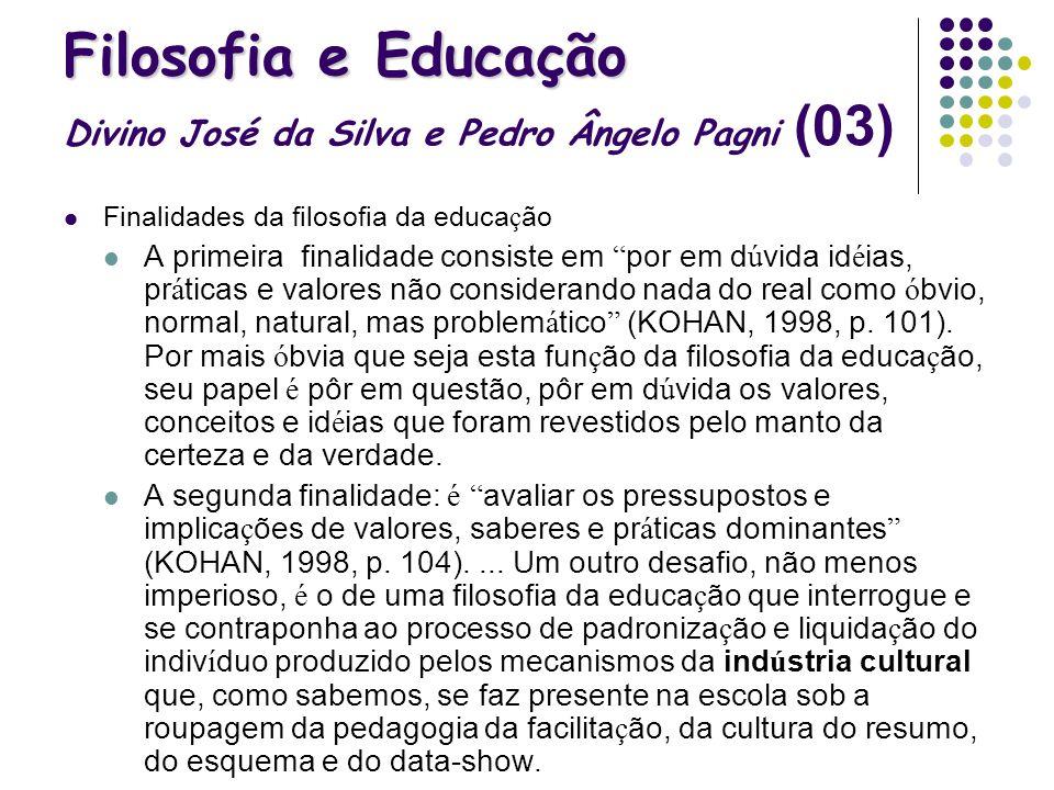 Filosofia e Educação Filosofia e Educação Divino José da Silva e Pedro Ângelo Pagni (03) Finalidades da filosofia da educa ç ão A primeira finalidade