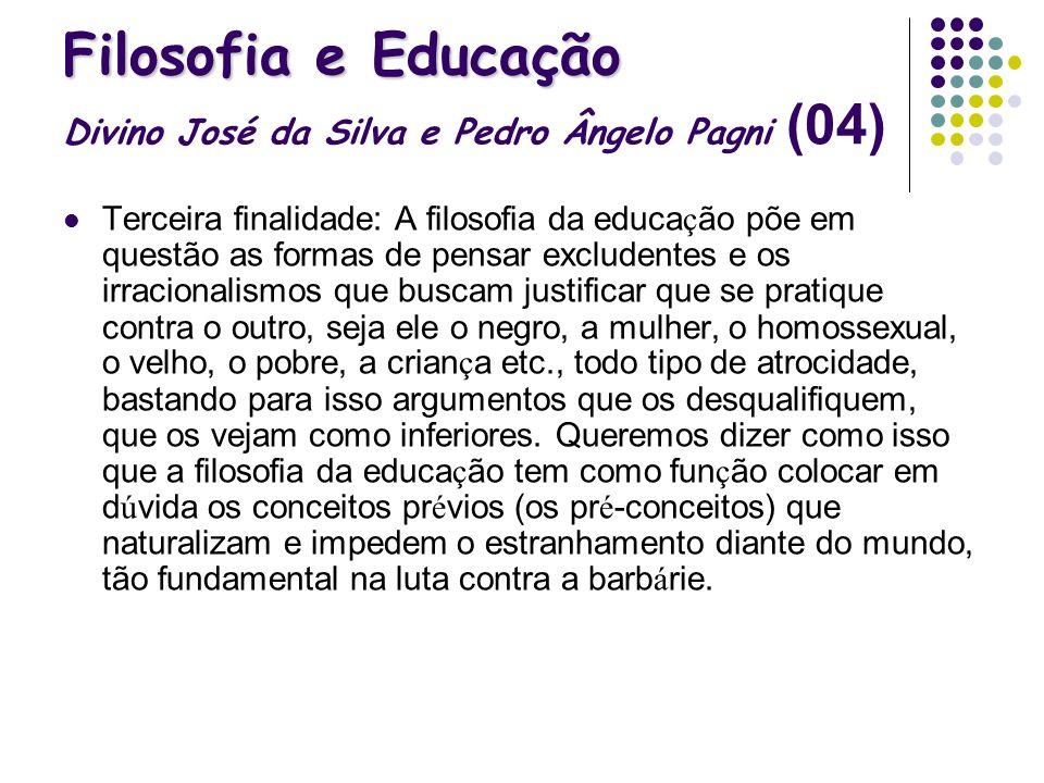 Filosofia e Educação Filosofia e Educação Divino José da Silva e Pedro Ângelo Pagni (04) Terceira finalidade: A filosofia da educa ç ão põe em questão