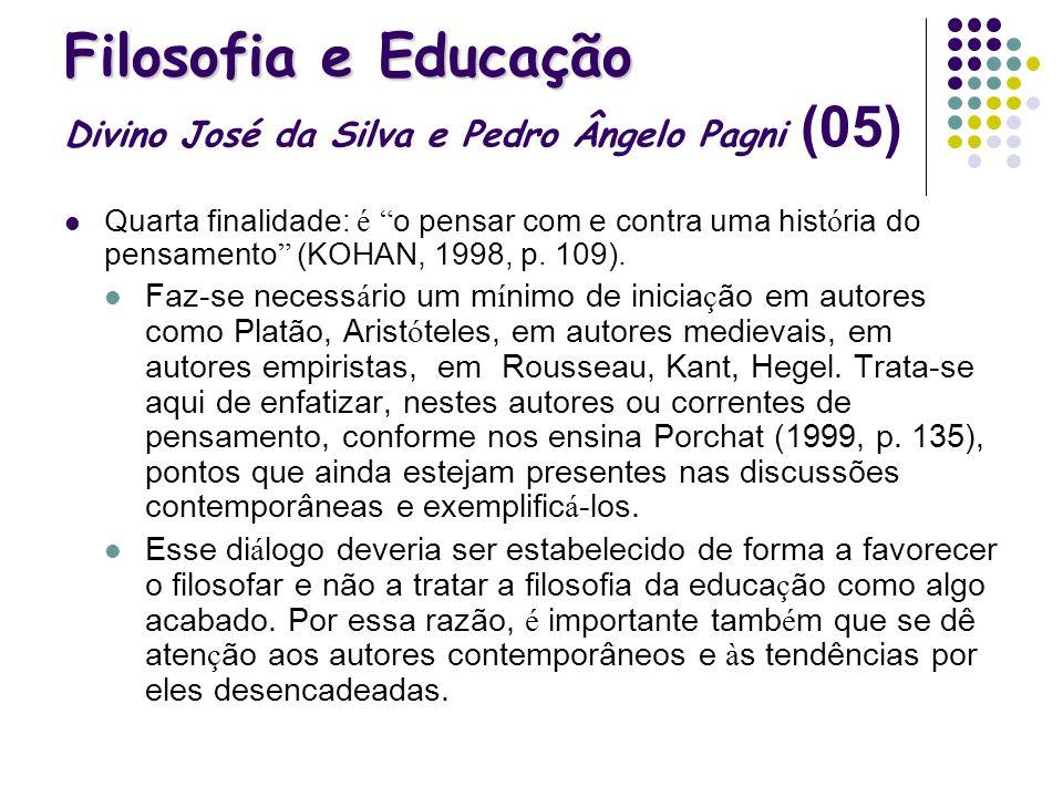Filosofia e Educação Filosofia e Educação Divino José da Silva e Pedro Ângelo Pagni (05) Quarta finalidade: é o pensar com e contra uma hist ó ria do