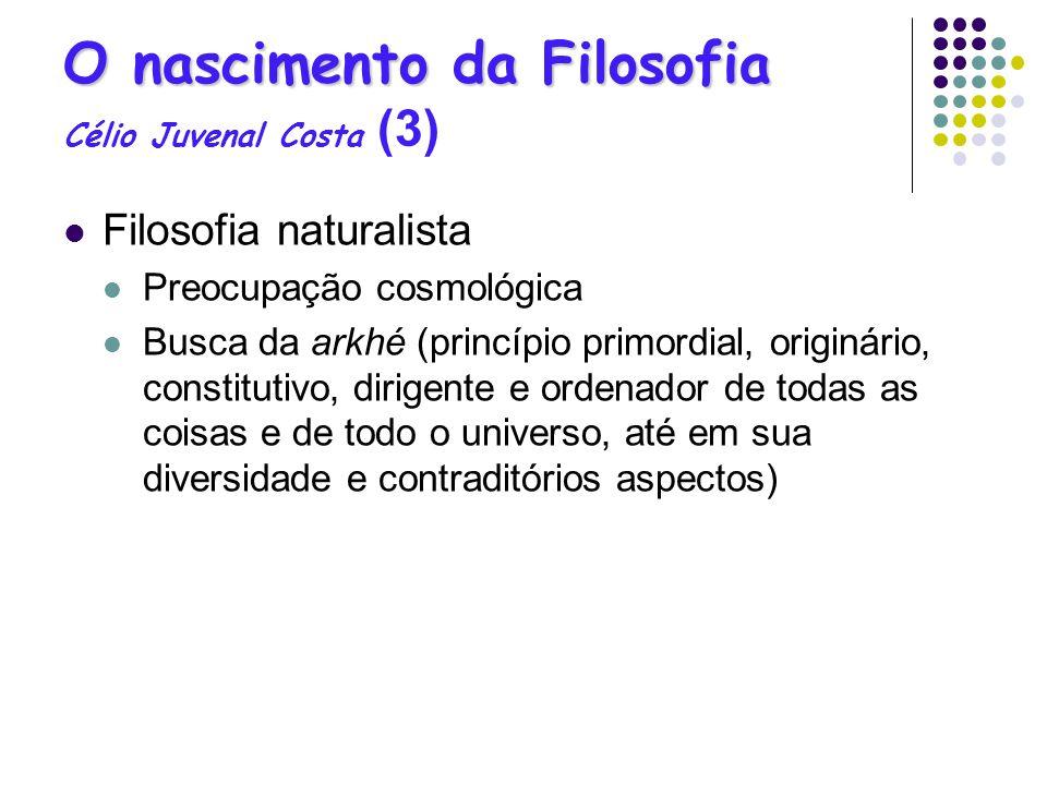 O nascimento da Filosofia O nascimento da Filosofia Célio Juvenal Costa (3) Filosofia naturalista Preocupação cosmológica Busca da arkhé (princípio pr