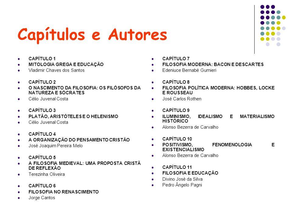 Capítulos e Autores CAPÍTULO 1 MITOLOGIA GREGA E EDUCAÇÃO Vladimir Chaves dos Santos CAPÍTULO 2 O NASCIMENTO DA FILOSOFIA: OS FILÓSOFOS DA NATUREZA E