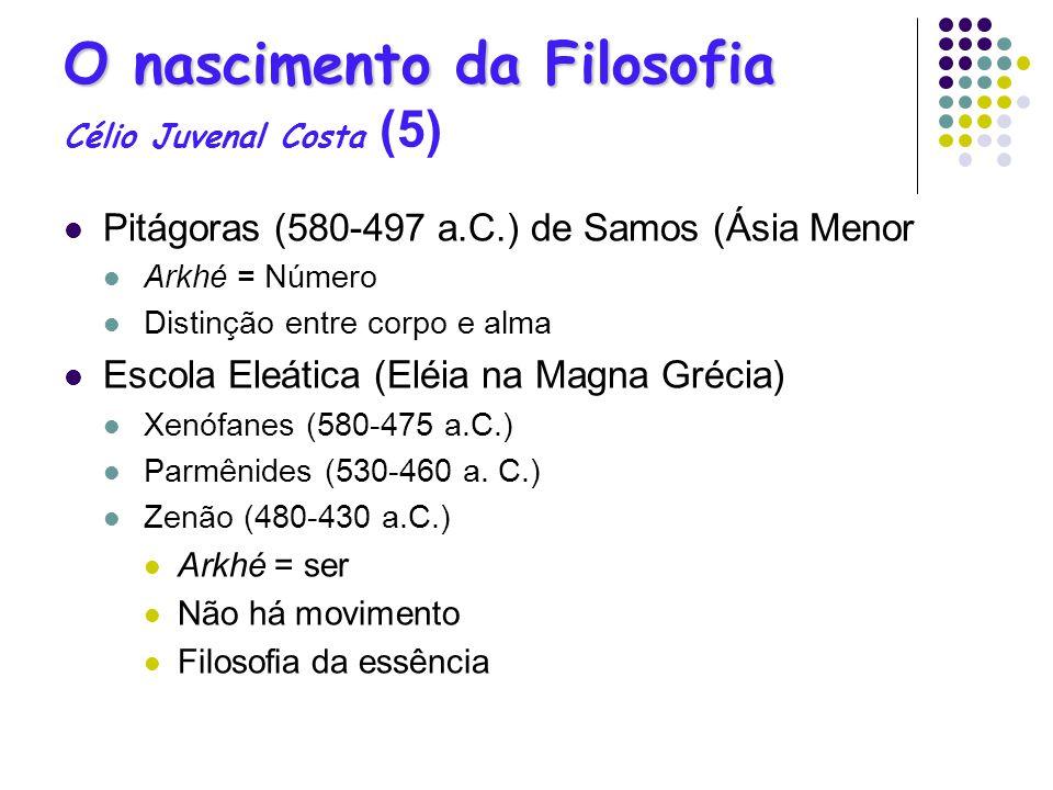 O nascimento da Filosofia O nascimento da Filosofia Célio Juvenal Costa (5) Pitágoras (580-497 a.C.) de Samos (Ásia Menor Arkhé = Número Distinção ent