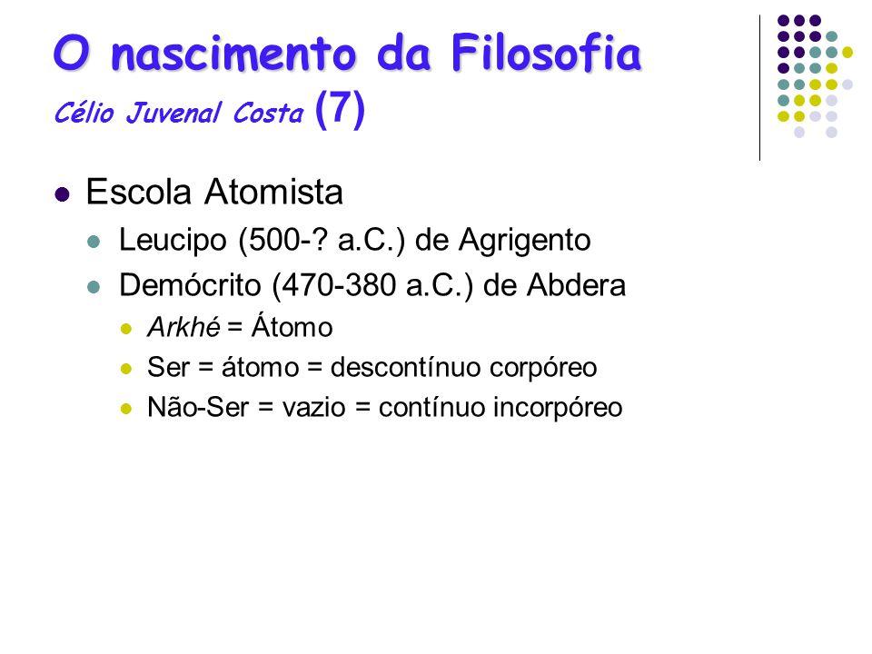 O nascimento da Filosofia O nascimento da Filosofia Célio Juvenal Costa (7) Escola Atomista Leucipo (500-? a.C.) de Agrigento Demócrito (470-380 a.C.)