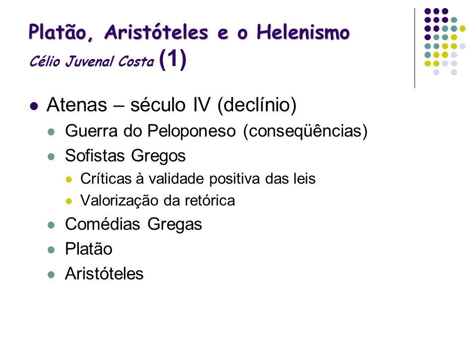 Platão, Aristóteles e o Helenismo Platão, Aristóteles e o Helenismo Célio Juvenal Costa (1) Atenas – século IV (declínio) Guerra do Peloponeso (conseq
