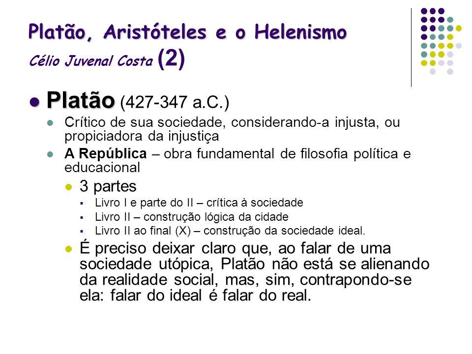 Platão, Aristóteles e o Helenismo Platão, Aristóteles e o Helenismo Célio Juvenal Costa (2) Platão Platão (427-347 a.C.) Crítico de sua sociedade, con