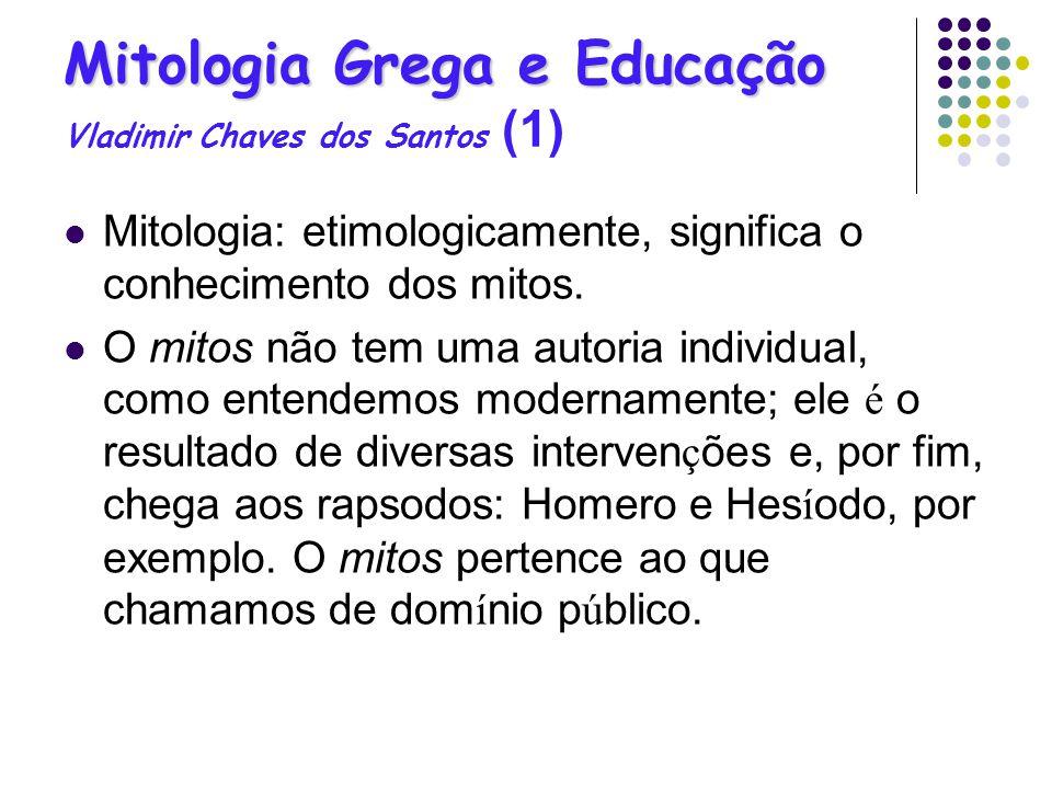 Mitologia Grega e Educação Mitologia Grega e Educação Vladimir Chaves dos Santos (1) Mitologia: etimologicamente, significa o conhecimento dos mitos.