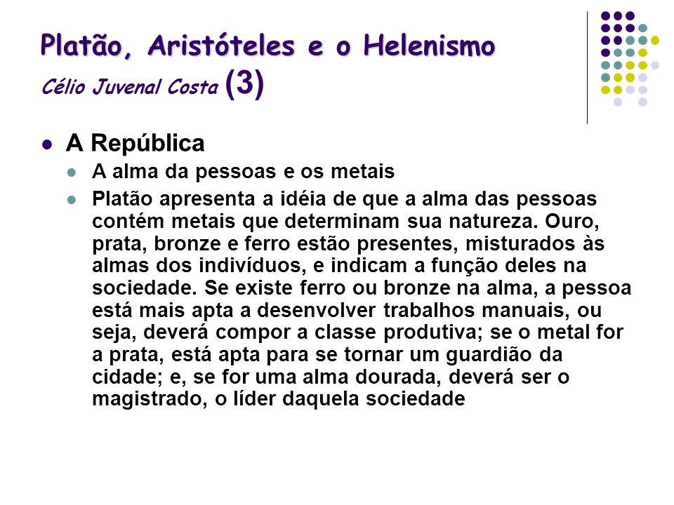 Platão, Aristóteles e o Helenismo Platão, Aristóteles e o Helenismo Célio Juvenal Costa (3) A República A alma da pessoas e os metais Platão apresenta