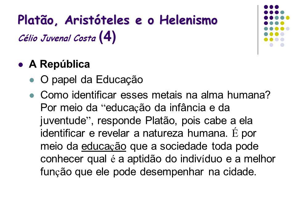 Platão, Aristóteles e o Helenismo Platão, Aristóteles e o Helenismo Célio Juvenal Costa (4) A República O papel da Educação Como identificar esses met