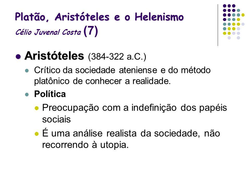 Platão, Aristóteles e o Helenismo Platão, Aristóteles e o Helenismo Célio Juvenal Costa (7) Aristóteles Aristóteles (384-322 a.C.) Crítico da sociedad