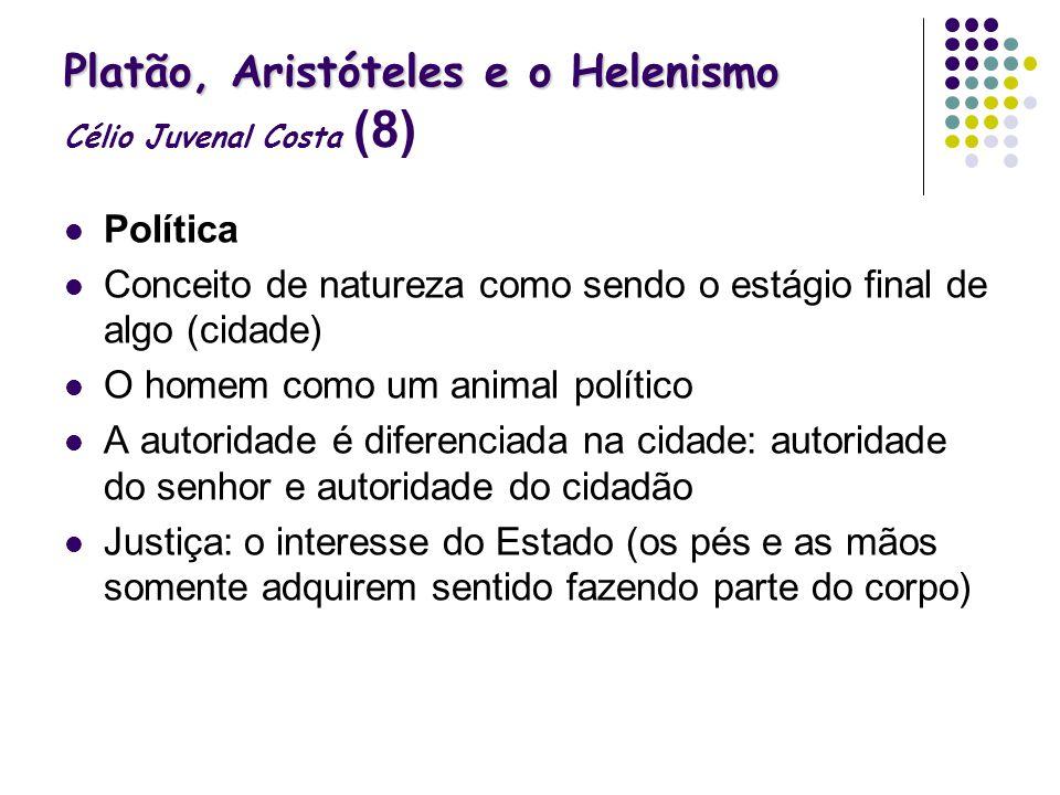 Platão, Aristóteles e o Helenismo Platão, Aristóteles e o Helenismo Célio Juvenal Costa (8) Política Conceito de natureza como sendo o estágio final d