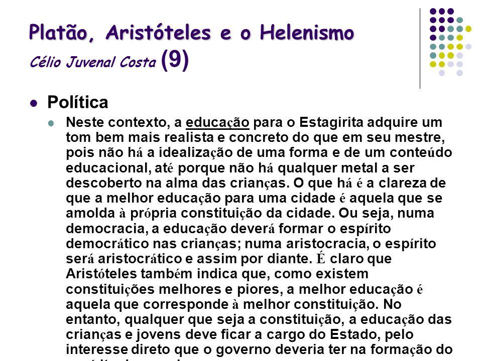 Platão, Aristóteles e o Helenismo Platão, Aristóteles e o Helenismo Célio Juvenal Costa (9) Política Neste contexto, a educa ç ão para o Estagirita ad