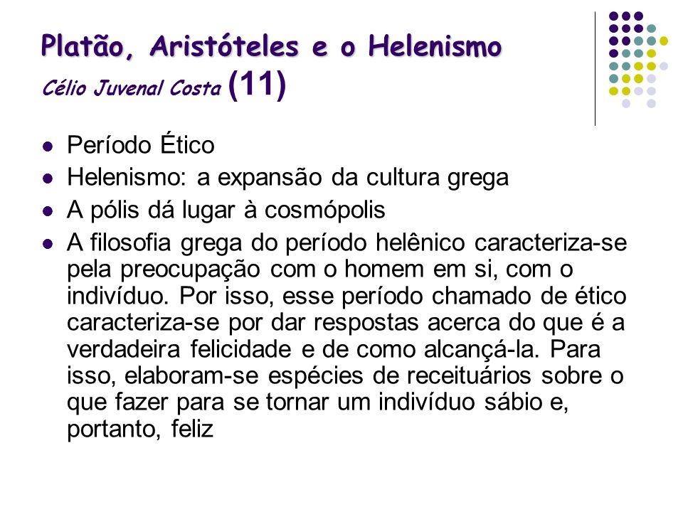 Platão, Aristóteles e o Helenismo Platão, Aristóteles e o Helenismo Célio Juvenal Costa (11) Período Ético Helenismo: a expansão da cultura grega A pó