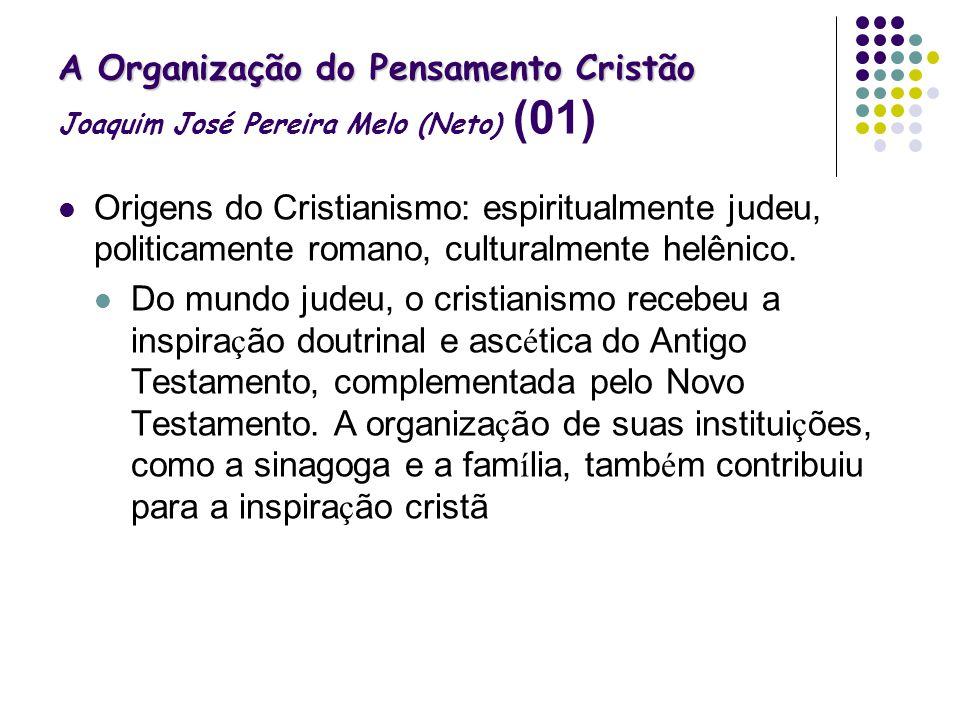 A Organização do Pensamento Cristão A Organização do Pensamento Cristão Joaquim José Pereira Melo (Neto) (01) Origens do Cristianismo: espiritualmente