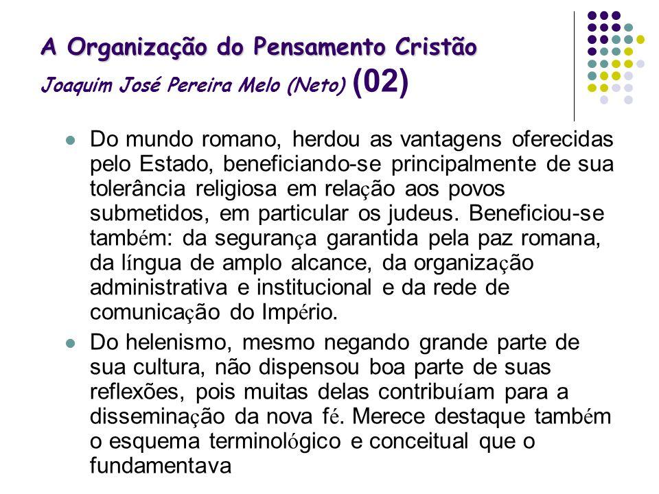 A Organização do Pensamento Cristão A Organização do Pensamento Cristão Joaquim José Pereira Melo (Neto) (02) Do mundo romano, herdou as vantagens ofe