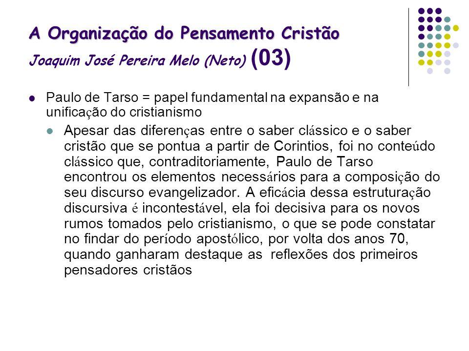 A Organização do Pensamento Cristão A Organização do Pensamento Cristão Joaquim José Pereira Melo (Neto) (03) Paulo de Tarso = papel fundamental na ex